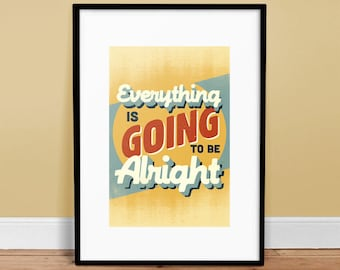 Everything Is Going To Be Alright - Poster - Quote - Print - Typography