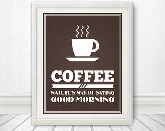Coffee: Natures Way of Saying Good Morning, Coffee Print, Coffee Art, Coffee SIgn, Coffee - 11x14 Coffee Print
