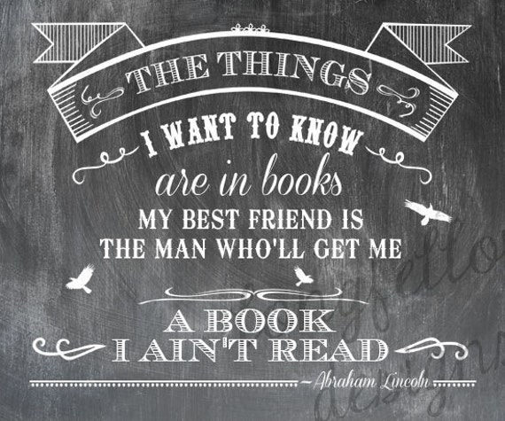 Abe Lincoln Books: The Things I Want To Know Are In Books Abraham Lincoln Quote