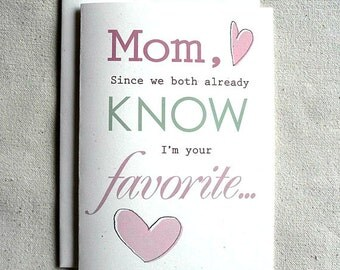 Mother's Day Card Funny Mom, Since we both already know I'm your favorite...