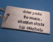 Supernatural Inspired - Driver Picks The Music. Shotgun Shuts His Cakehole. - A Hand Stamped Aluminum Keychain
