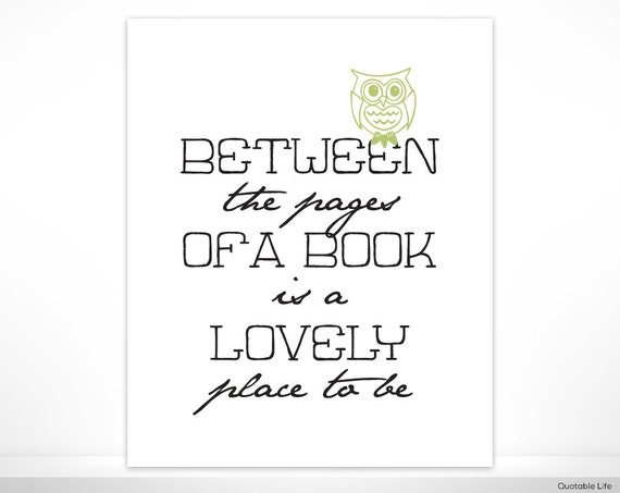 "Between The Pages Of A Book Is A Lovely Place To Be - 8"" x 10"" Print"
