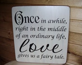 Wood Sign, ONCE In Awhile Love Gives Us A Fairy Tale, Wedding, Anniversary, Handmade, Word Art