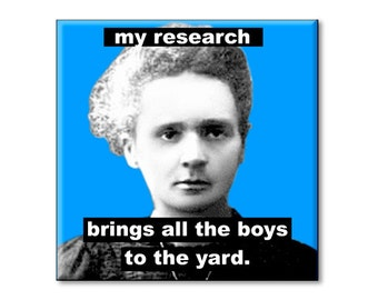 "Refrigerator Magnet - My Research Brings All The Boys To The Yard, Marie Curie 2.5"" x 2.5"" inches, Blue and black"