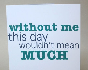 """Father's Day Card, Funny Card, Card for Dad - """"Without Me Dad"""""""
