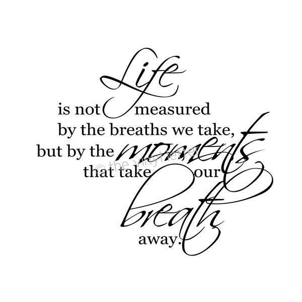 Life Is Not Measured By The Breaths Quote: Life Not Measured Moments Take Our Breath Away Square Vinyl