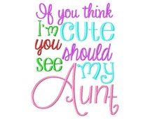 If you think I'm cute you should see my Aunt Embroidery Design INSTANT DOWNLOAD