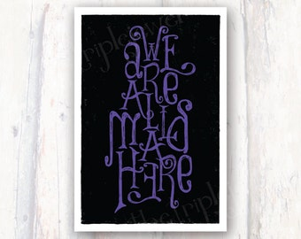 We're All Mad Here, Alice in Wonderland Print, Mad Hatter, Typography, Quote Print, Poster, Valentines Day, Valentine, Gifts Under 20