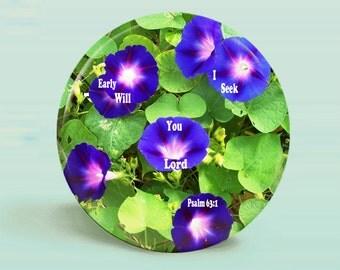 Photo Button Morning Glories & Psalm 63, Verse 1Magnet Or Pinback - Original Design- 2.25 Inch Round