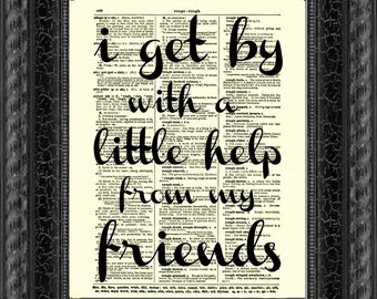 I Get By With A Little Help From My Friends Quote Printed On An 1897 Dictionary Page, Wall Decor, Art Print, Friend Thank You Gift