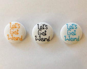 Workaholics Let's Get Weird Pinback Button, Comedy Central Pop Culture Brooch