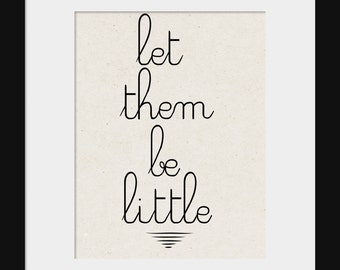 Nursery Wall Decor-Kids Room Art Prints-Let Them Be Little Print for Home or Nursery, Inspirational and Motivational Print