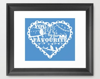 "New 'You are by far my favourite"" Love Typographic illustration Print"