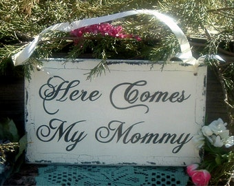 Here Comes My Mommy Wedding Sign Cottage Crackled Wedding Sign Wood Wedding Sign