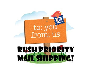 RUSH SHIP - Upgrade Your Shipment to RUSH with Priority Mail - Get It Faster - Upgraded shipping,  Rush Priority shipping