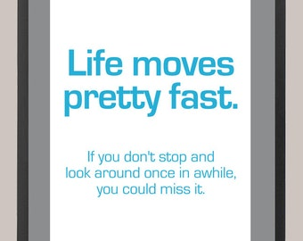 Ferris Bueller's Day Off 'Life Moves Pretty Fast' Quote 11 x 14 Inspiration Print