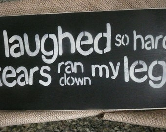 HAND PAINTED wood sign, I laughed so hard...Funny Wall Decor