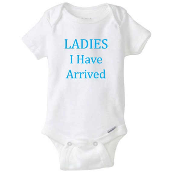 Ladies I Have Arrived Baby Onesie