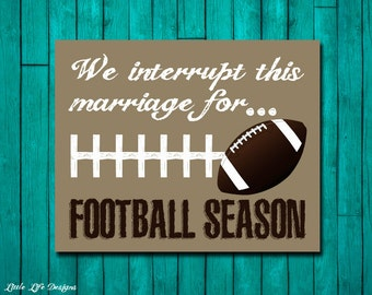 We interrupt this marriage for FOOTBALL SEASON. Football Sign. Sports Room or Man Cave. Fall Decor. Gift for Husband. Anniversary Gift.