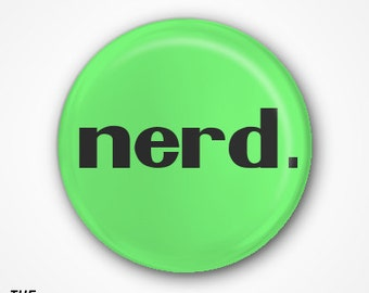 Nerd  Badge or Magnet. Available as 2.5cm Pin Badge or 3.8cm Pin Badge or Magnet