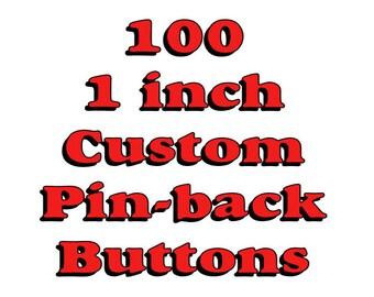 100 Custom 1 inch Pinback Buttons