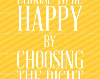 Choose to Be Happy by Choosing the Right - Subway Art - Instant Download