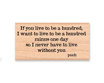 POOH QUOTE~If you live to be a hundred, I want to live to be a hundred minus one day...  ~wood mounted stamp Winnie the Pooh saying (23-03)