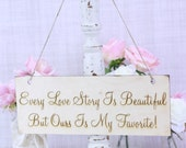 Rustic Wedding Photo Prop Sign Every Love Story Is Beautiful But Ours Is My Favorite (Item Number 130035)