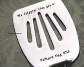 We flippin love you - hand stamped stainless steel spatula for BBQ or cooking in the kitchen - Fathers Day gift