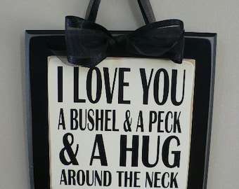 I Love You A Bushel and a Peck and a Hug around the Neck  - wood wall hanging