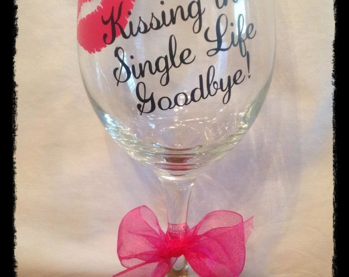 Personalized BACHELORETTE WINE GLASS Kissing The Single Life Goodbye with Lipstick Kiss & Bride's Name Bridal Shower Wedding Gift