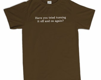 Have You Tried Turning It Off and On Again T-Shirt Funny IT Crowd Tech Office Compter Geek Geekery Tee Shirt Tshirt Mens Womens S-3Xl