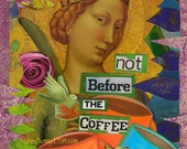 Not Before the COFFEE - 8x10 Print - Delightful Girly Kitchen Art - Whimsical Collage Art from Allie Kelley