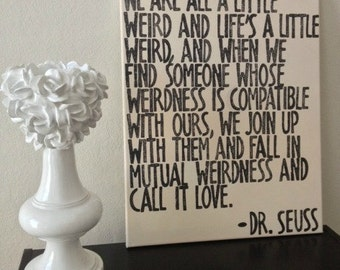 """16x20 Quote on Canvas - """"We Are All A Little Weird"""" Dr. Seuss"""