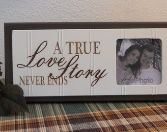 A True Love Story Never Ends - Unique Wedding Gift Wooden Picture Frame - Home Decor / Wall Decor Photo Frame Sign Black or Chocolate Brown