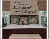 Loved You Yesterday Love You Still Always Have Always Will - Master Bedroom Wall Decal - Romantic Wall Decal - Family Vinyl Wall Decals