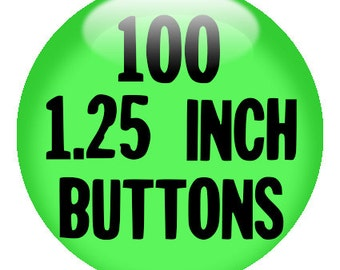 "100 CUSTOM 1.25"" BUTTONS - create with the Design-O-Matic"