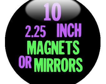 """10 Custom 2.25"""" Magnets OR Mirrors - create design with our Design-O-Matic"""