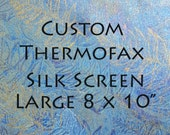 "Custom Thermofax Screen from Your Own Image 8 x 10"" - Large"