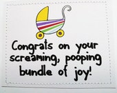 Funny handmade card for a new baby. Congrats on your screaming pooping bundle of joy.