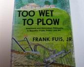 Too Wet To Plow-Americana- Homespun Philosophy In Beautiful Prose, Poetry & Art