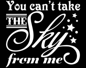 You Can't Take The Sky From Me - Vinyl Window Decal