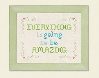 Everything is going to be Amazing. Text Modern Simple Cute Counted Cross Stitch Pattern. PDF File. Instant Download