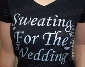 Sweating for the Wedding Womens Black  T-shirt work-out Slub  V neck tshirt shirt party bride to be bridal gift top S-XL