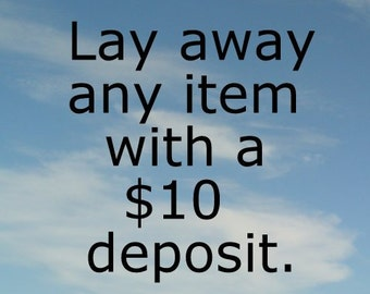 Lay away any item for three months with this ten dollar deposit, no service charge.