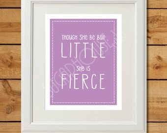 Though She Be But Little - Printable Art - She is Fierce - Lavender