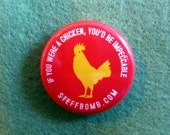 "If You Were A Chicken You'd Be Impeccable 1"" Button"