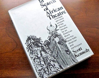 In Search of African Theatre 1973 Scott Kennedy Biography.  Roots. Illustrated. AfroAmerican. Theater. Africa. Feminism. Hardcover Book.