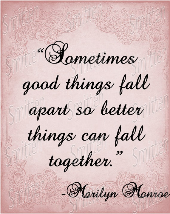 Marilyn Monroe Quote Sometimes Good things by SmittensDesigns Things Fall Apart Quotes