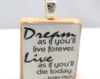 James Dean quote - Dream as if you'll live forever - white Scrabble tile pendant or charm